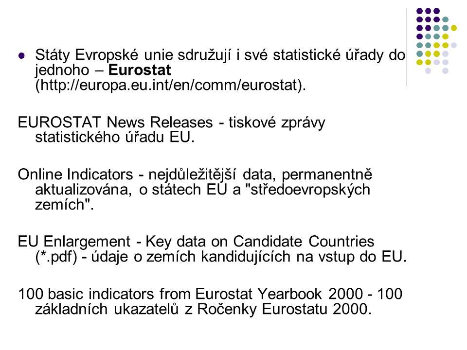 Státy Evropské unie sdružují i své statistické úřady do jednoho – Eurostat (http://europa.eu.int/en/comm/eurostat). EUROSTAT News Releases - tiskové z