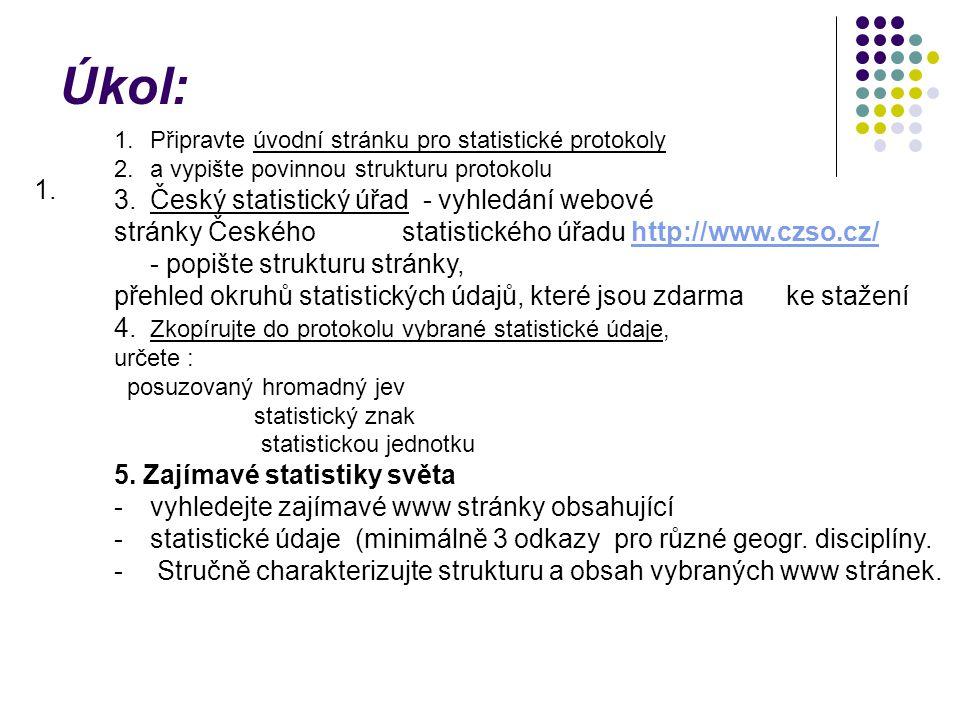 Úkol: 1. 1.Připravte úvodní stránku pro statistické protokoly 2.a vypište povinnou strukturu protokolu 3.Český statistický úřad - vyhledání webové str