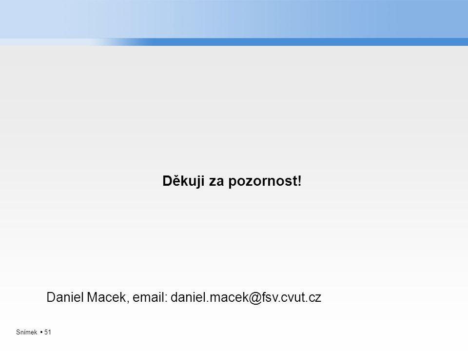 Snímek  51 Děkuji za pozornost! Daniel Macek, email: daniel.macek@fsv.cvut.cz