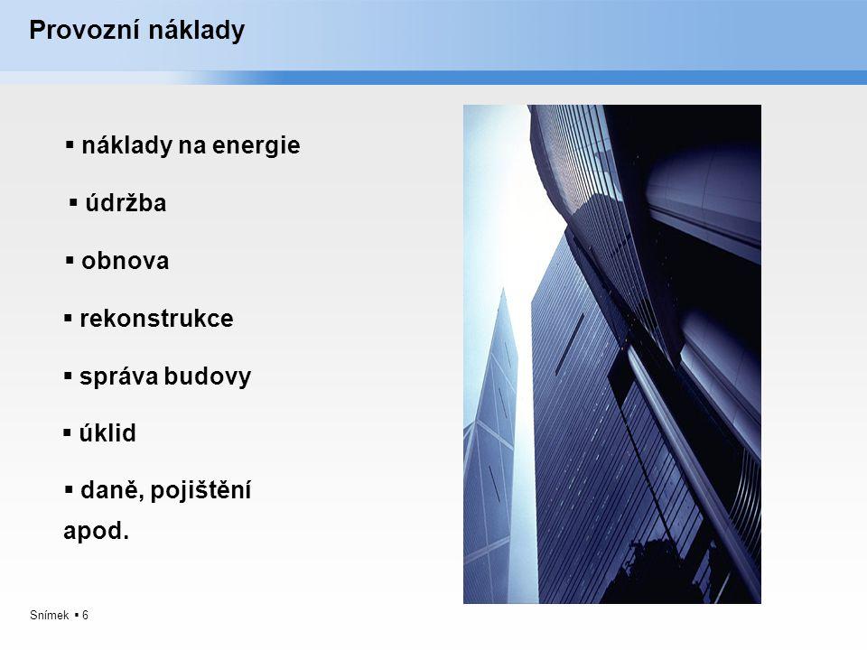 Snímek  6 Provozní náklady  náklady na energie  obnova  rekonstrukce  správa budovy  úklid  daně, pojištění apod.  údržba
