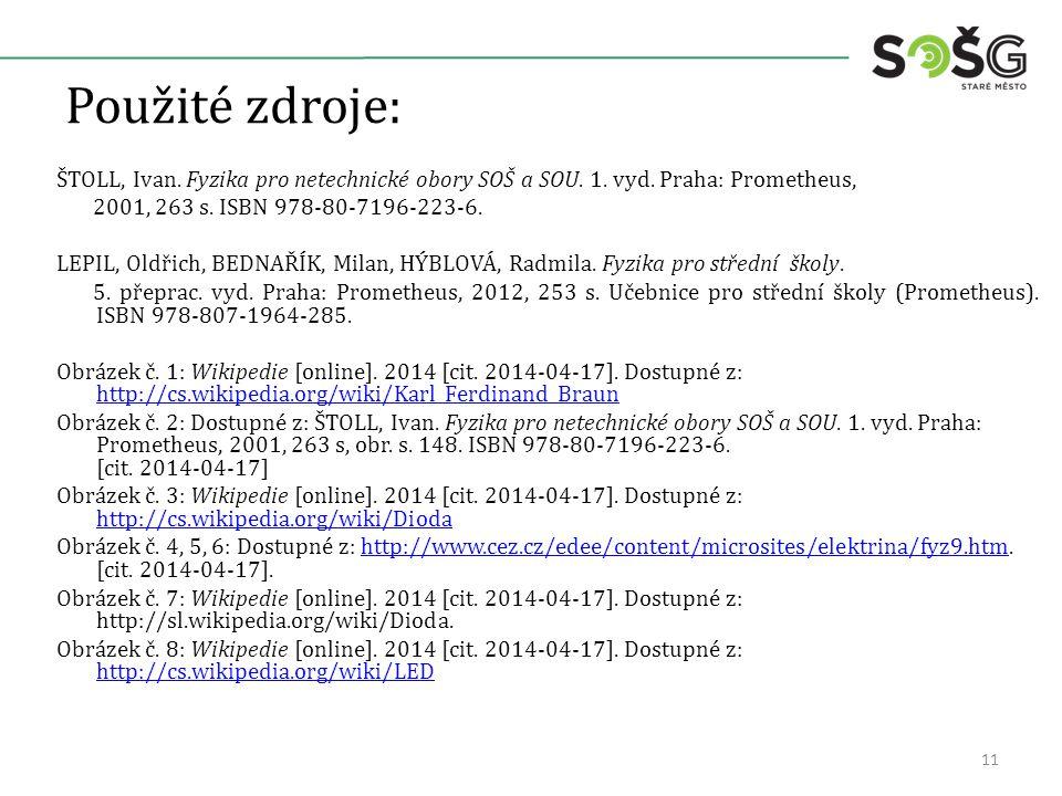 Použité zdroje: ŠTOLL, Ivan. Fyzika pro netechnické obory SOŠ a SOU. 1. vyd. Praha: Prometheus, 2001, 263 s. ISBN 978-80-7196-223-6. LEPIL, Oldřich, B