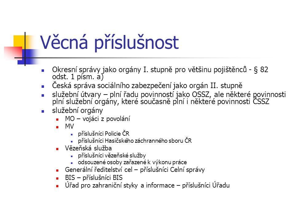 Věcná příslušnost Okresní správy jako orgány I. stupně pro většinu pojištěnců - § 82 odst. 1 písm. a) Česká správa sociálního zabezpečení jako orgán I