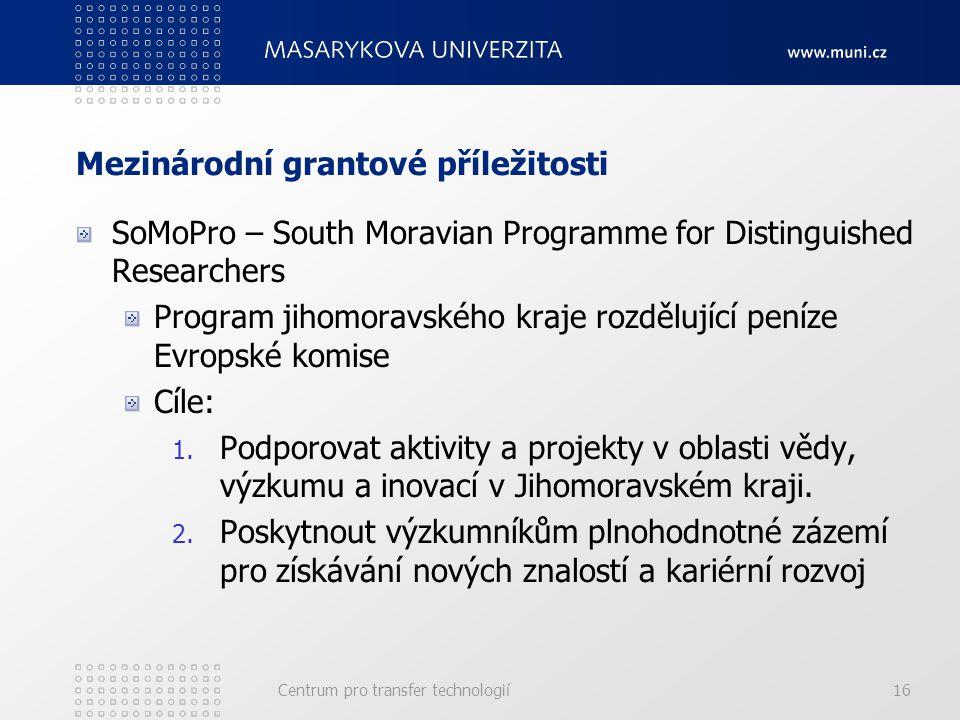 Mezinárodní grantové příležitosti SoMoPro – South Moravian Programme for Distinguished Researchers Program jihomoravského kraje rozdělující peníze Evropské komise Cíle: 1.