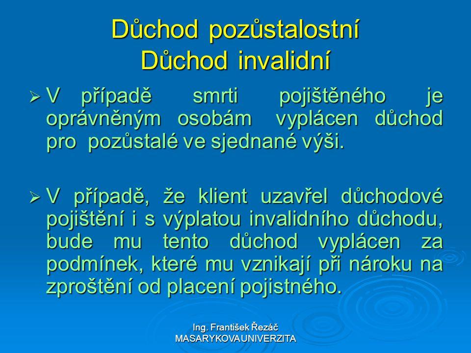 Ing. František Řezáč MASARYKOVA UNIVERZITA Důchod pozůstalostní Důchod invalidní  V případě smrti pojištěného je oprávněným osobám vyplácen důchod pr