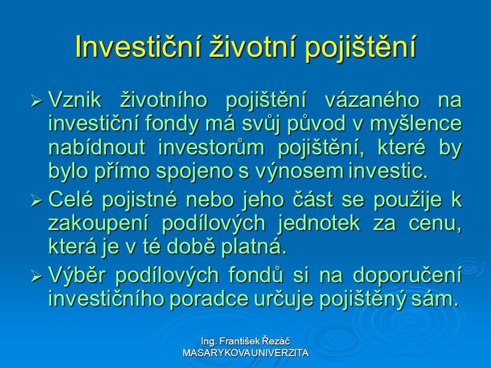 Ing. František Řezáč MASARYKOVA UNIVERZITA Investiční životní pojištění  Vznik životního pojištění vázaného na investiční fondy má svůj původ v myšle