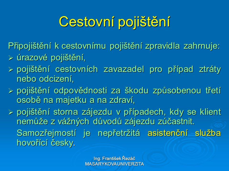 Ing. František Řezáč MASARYKOVA UNIVERZITA Cestovní pojištění Připojištění k cestovnímu pojištění zpravidla zahrnuje:  úrazové pojištění,  pojištění