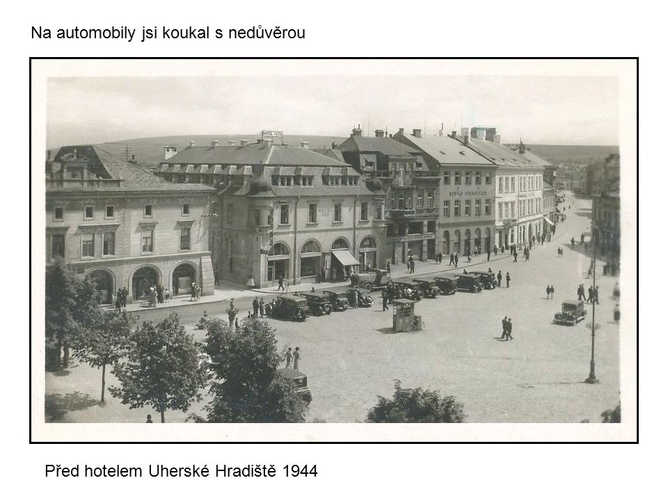 Před hotelem Uherské Hradiště 1944 Na automobily jsi koukal s nedůvěrou