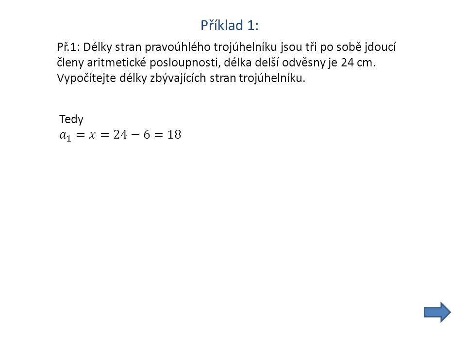 Příklad 1: Př.1: Délky stran pravoúhlého trojúhelníku jsou tři po sobě jdoucí členy aritmetické posloupnosti, délka delší odvěsny je 24 cm.