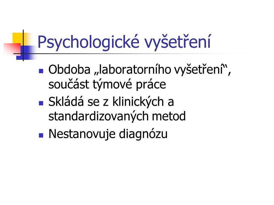 """Psychologické vyšetření Obdoba """"laboratorního vyšetření"""", součást týmové práce Skládá se z klinických a standardizovaných metod Nestanovuje diagnózu"""