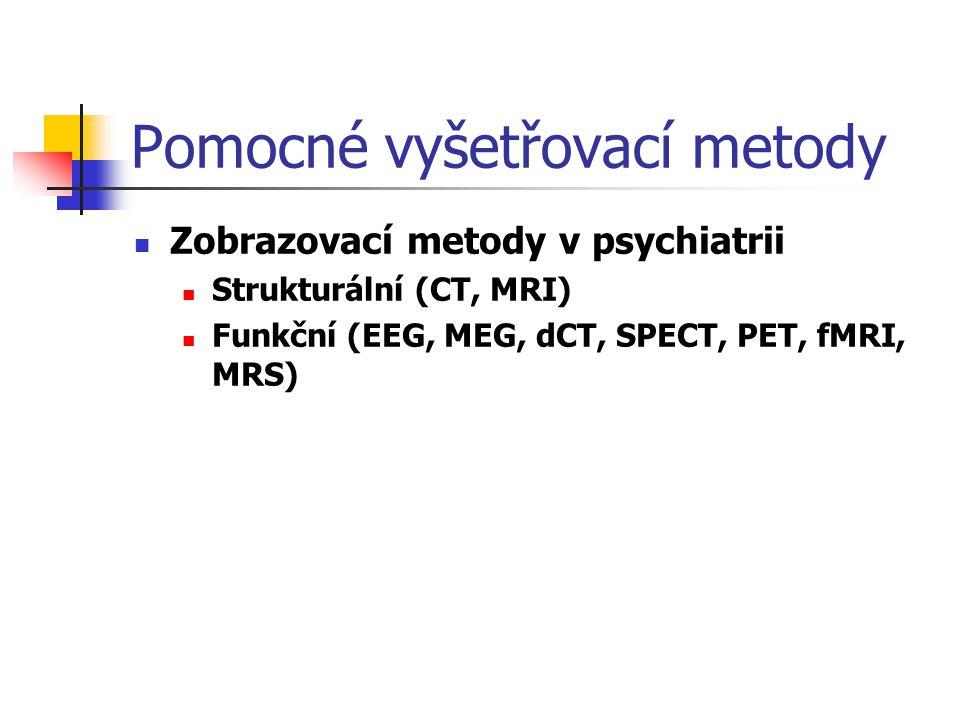 Pomocné vyšetřovací metody Laboratorní vyšetření v psychiatrii Rutinní laboratorní vyšetření Demence: B12 + kyselina listová, neuroinfekce Deprese: DST, T4, TSH MNS: kreatinkináza Alkoholismus: kyselina močová Dextrometorfanový test (P450), prolaktin, testosteron Lithium: urea, kreatinin, T4, TSH, EKG Toxikologické vyšetření