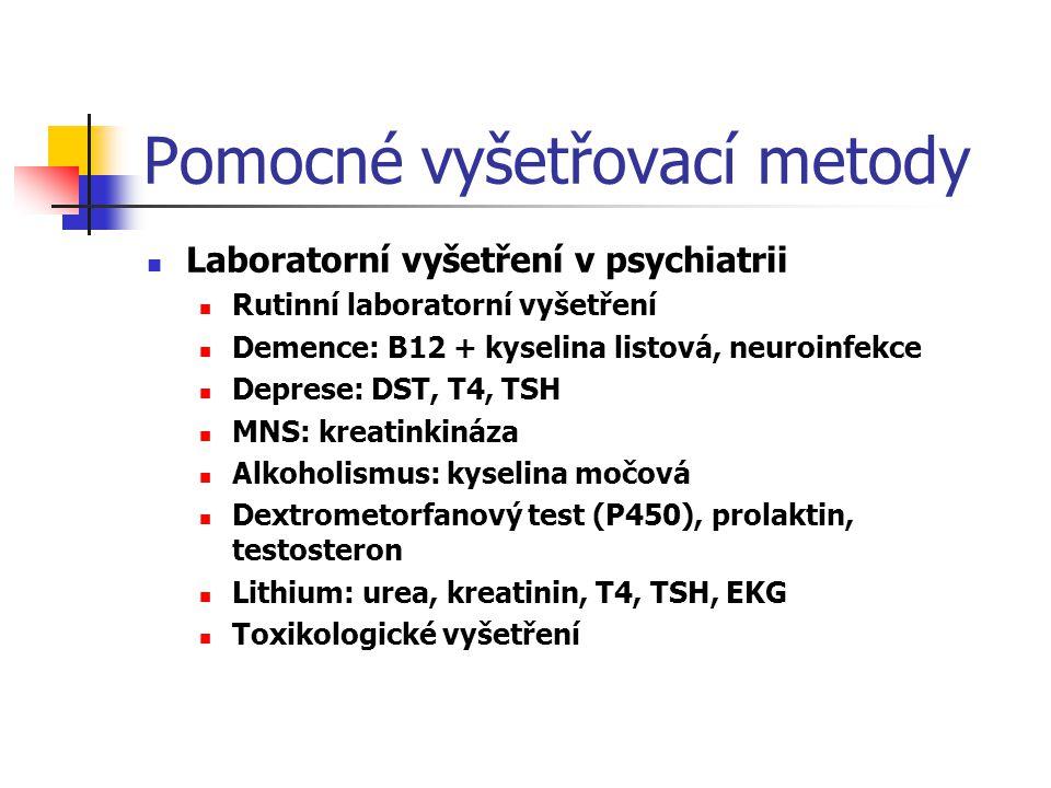 Pomocné vyšetřovací metody Laboratorní vyšetření v psychiatrii Rutinní laboratorní vyšetření Demence: B12 + kyselina listová, neuroinfekce Deprese: DS
