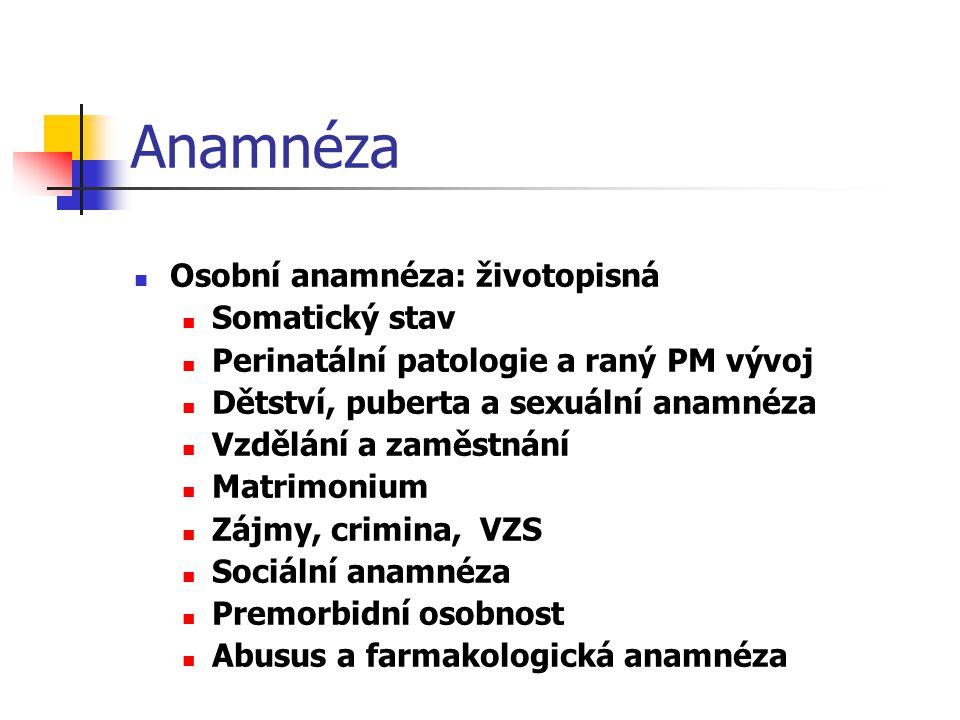 Anamnéza Osobní anamnéza: životopisná Somatický stav Perinatální patologie a raný PM vývoj Dětství, puberta a sexuální anamnéza Vzdělání a zaměstnání