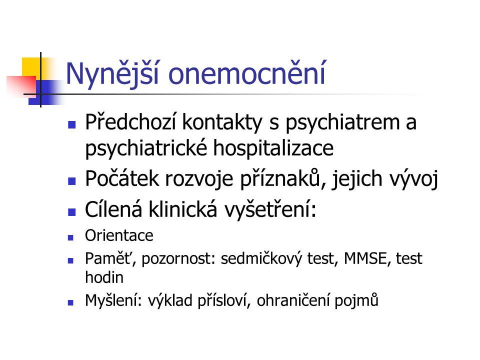 Nynější onemocnění Předchozí kontakty s psychiatrem a psychiatrické hospitalizace Počátek rozvoje příznaků, jejich vývoj Cílená klinická vyšetření: Or