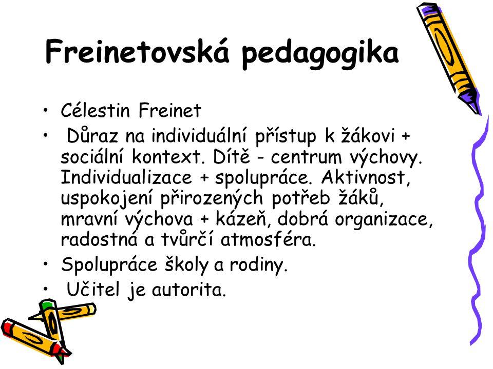 Freinetovská pedagogika Célestin Freinet Důraz na individuální přístup k žákovi + sociální kontext. Dítě - centrum výchovy. Individualizace + spoluprá