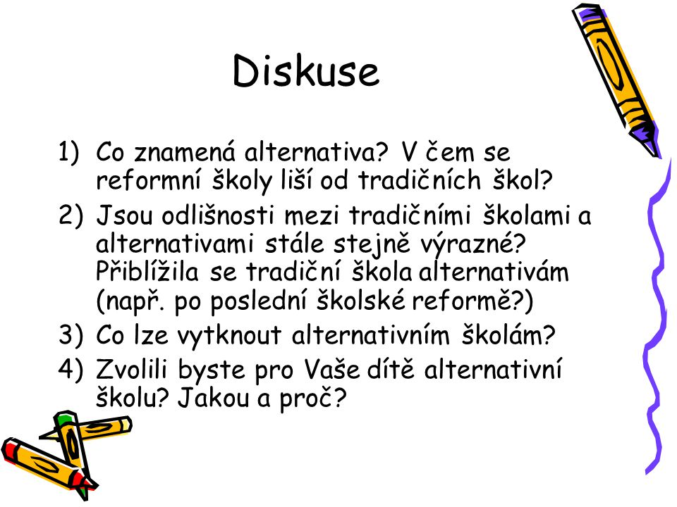 Diskuse 1)Co znamená alternativa? V čem se reformní školy liší od tradičních škol? 2)Jsou odlišnosti mezi tradičními školami a alternativami stále ste