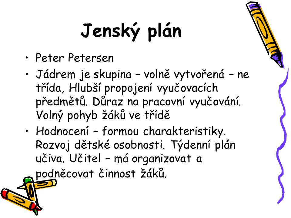 Jenský plán Peter Petersen Jádrem je skupina – volně vytvořená – ne třída, Hlubší propojení vyučovacích předmětů. Důraz na pracovní vyučování. Volný p