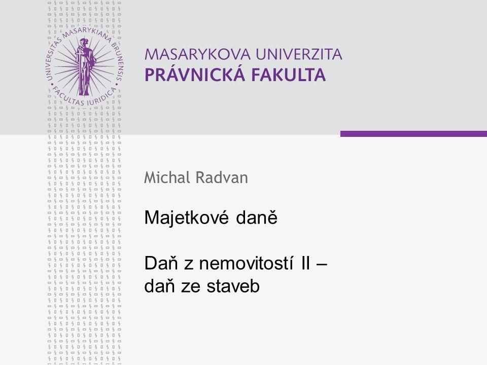 Majetkové daně Daň z nemovitostí II – daň ze staveb Michal Radvan