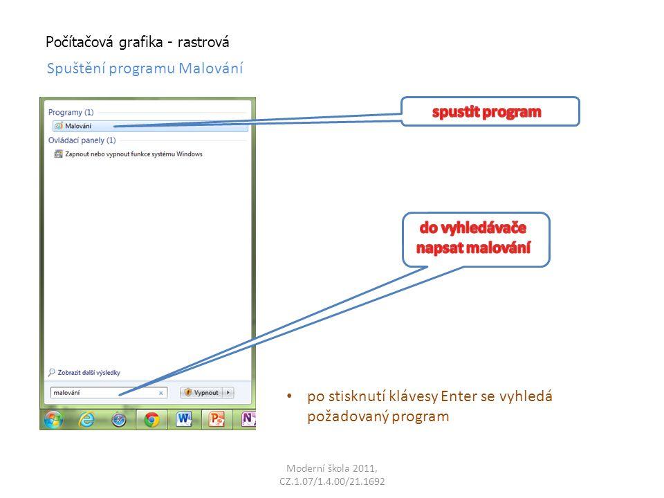 Moderní škola 2011, CZ.1.07/1.4.00/21.1692 Počítačová grafika - rastrová Spuštění programu Malování po stisknutí klávesy Enter se vyhledá požadovaný program