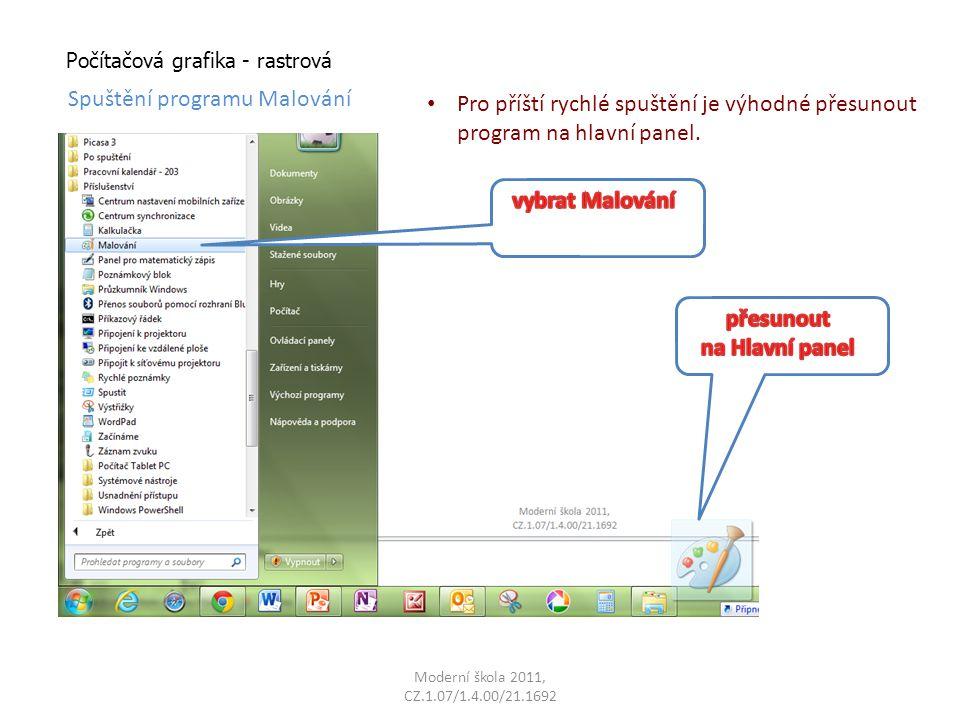 Moderní škola 2011, CZ.1.07/1.4.00/21.1692 Počítačová grafika - rastrová Spuštění programu Malování Pro příští rychlé spuštění je výhodné přesunout program na hlavní panel.