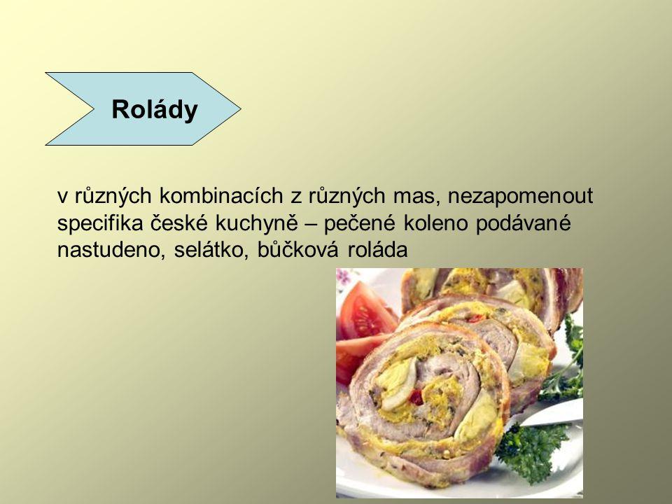 Rolády v různých kombinacích z různých mas, nezapomenout specifika české kuchyně – pečené koleno podávané nastudeno, selátko, bůčková roláda