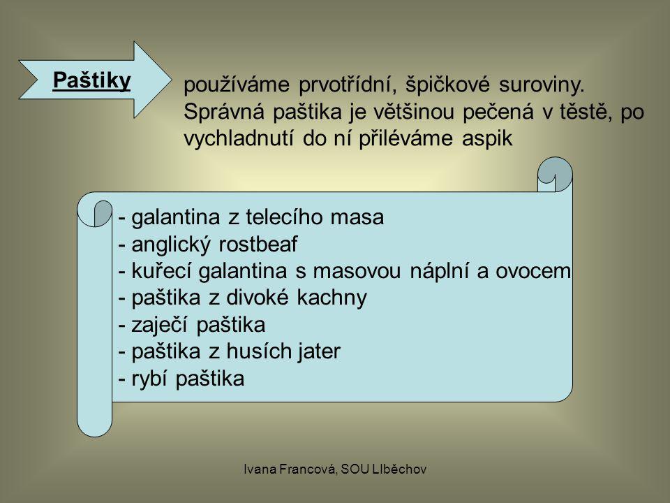 Ivana Francová, SOU LIběchov Paštiky používáme prvotřídní, špičkové suroviny.