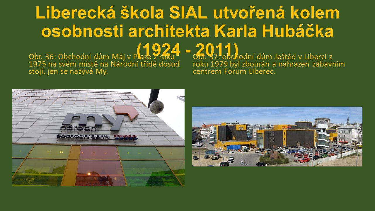 Liberecká škola SIAL utvořená kolem osobnosti architekta Karla Hubáčka (1924 - 2011) Obr.
