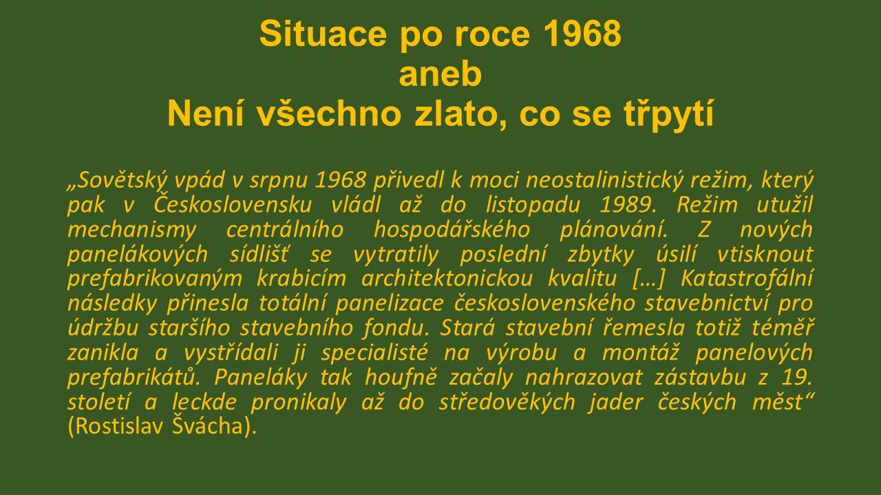 """Situace po roce 1968 aneb Není všechno zlato, co se třpytí """"Sovětský vpád v srpnu 1968 přivedl k moci neostalinistický režim, který pak v Československu vládl až do listopadu 1989."""