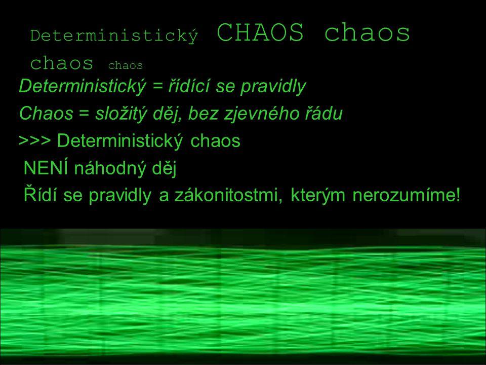 Chování chaotického systému podmíněno těmito předpoklady: Omezenost Neperiodicita Stálost (nekončící)