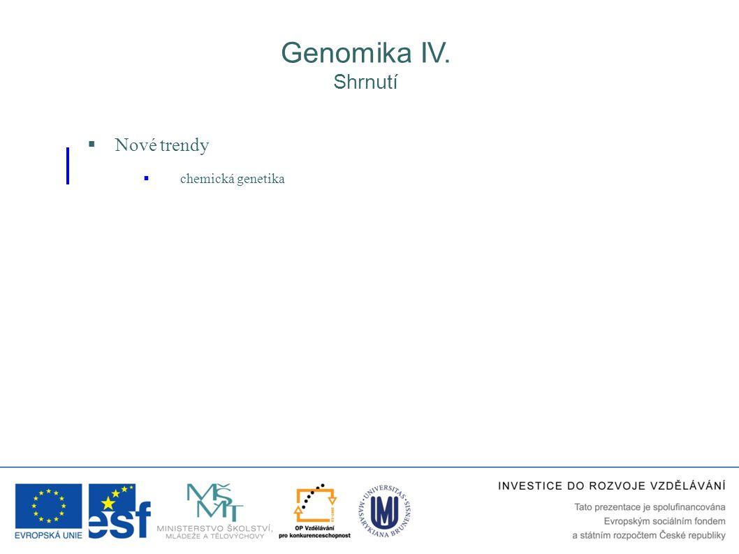  Nové trendy  chemická genetika Genomika IV. Shrnutí