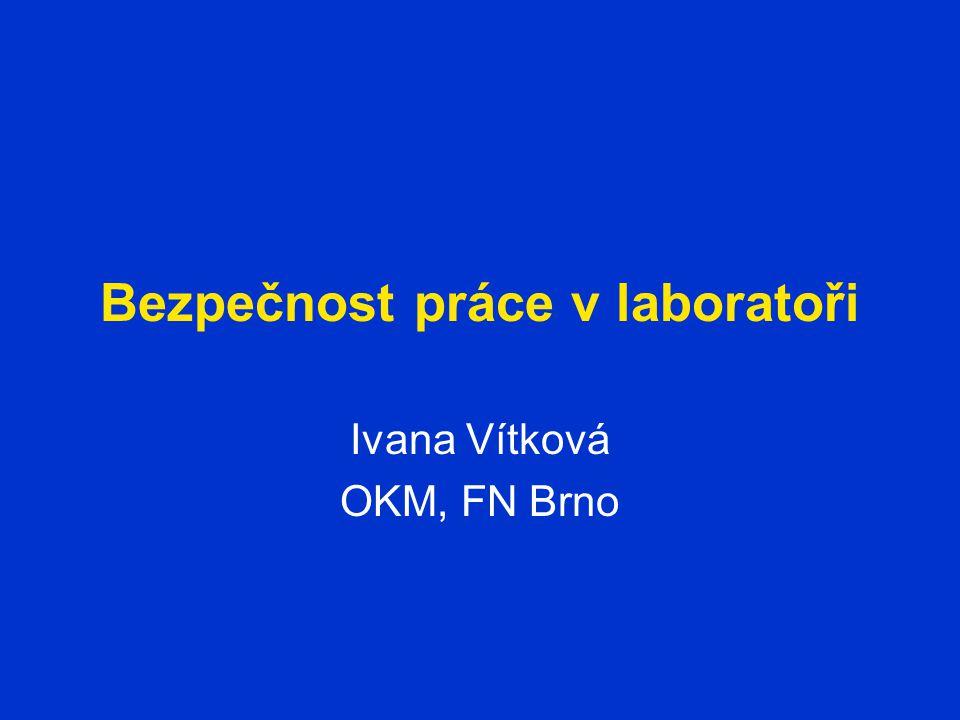 Bezpečnost práce v laboratoři Ivana Vítková OKM, FN Brno