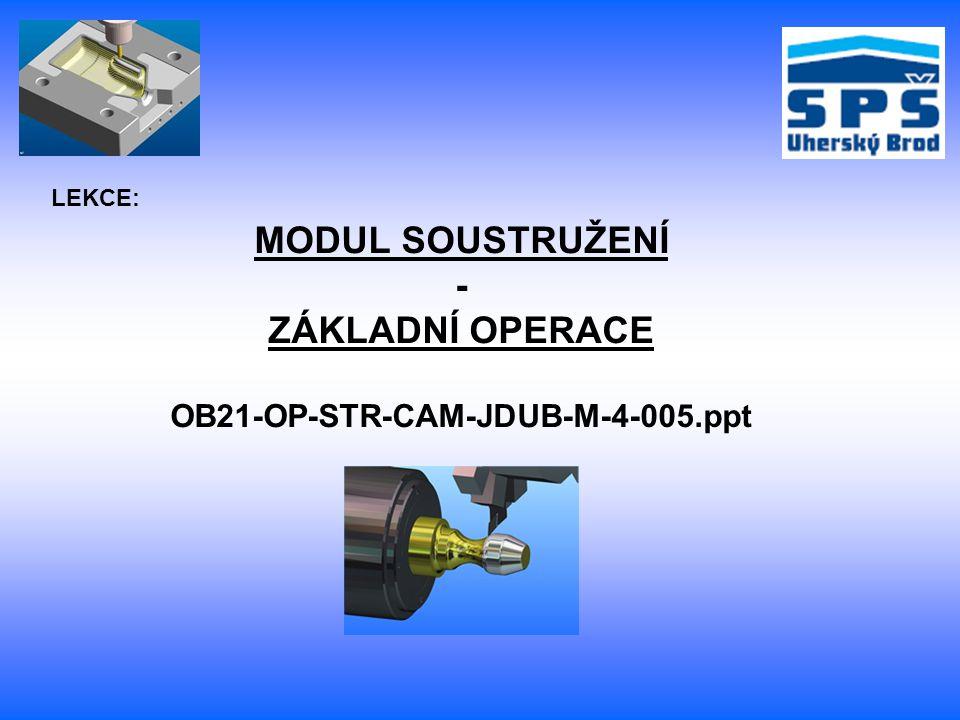 MODUL SOUSTRUŽENÍ - ZÁKLADNÍ OPERACE OB21-OP-STR-CAM-JDUB-M-4-005.ppt LEKCE: