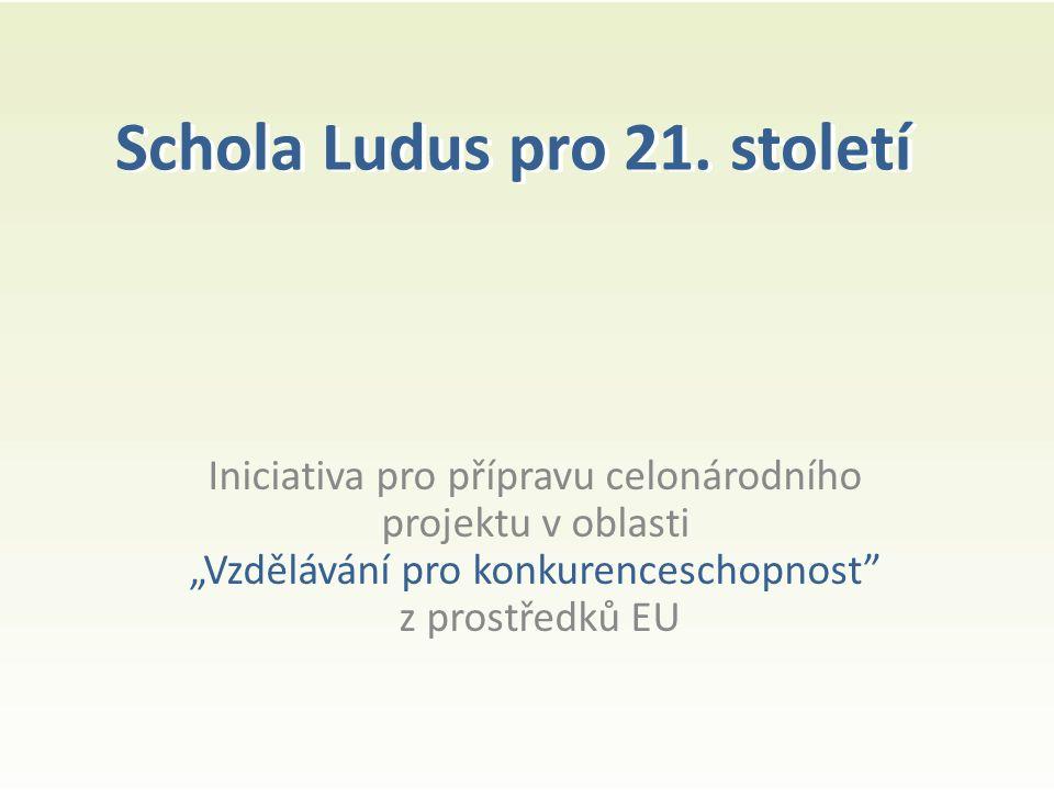 """Schola Ludus pro 21. století Iniciativa pro přípravu celonárodního projektu v oblasti """"Vzdělávání pro konkurenceschopnost"""" z prostředků EU Schola Ludu"""