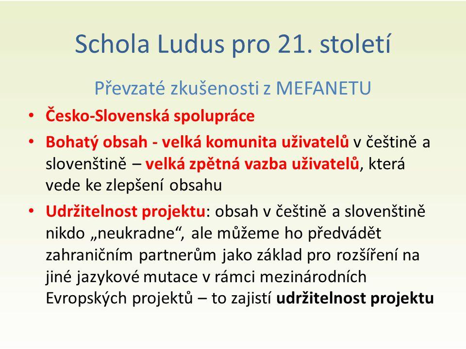 Schola Ludus pro 21. století Převzaté zkušenosti z MEFANETU Česko-Slovenská spolupráce Bohatý obsah - velká komunita uživatelů v češtině a slovenštině