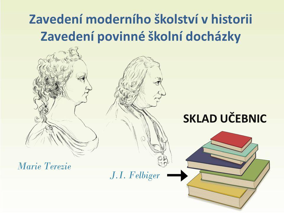 Zavedení moderního školství v historii Zavedení povinné školní docházky SKLAD UČEBNIC