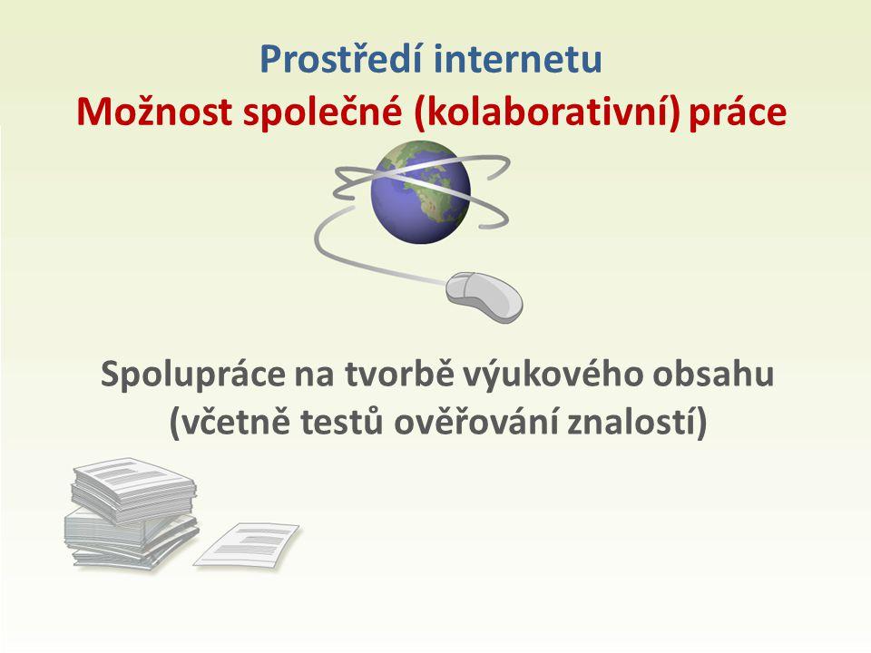 Prostředí internetu Možnost společné (kolaborativní) práce Spolupráce na tvorbě výukového obsahu (včetně testů ověřování znalostí)