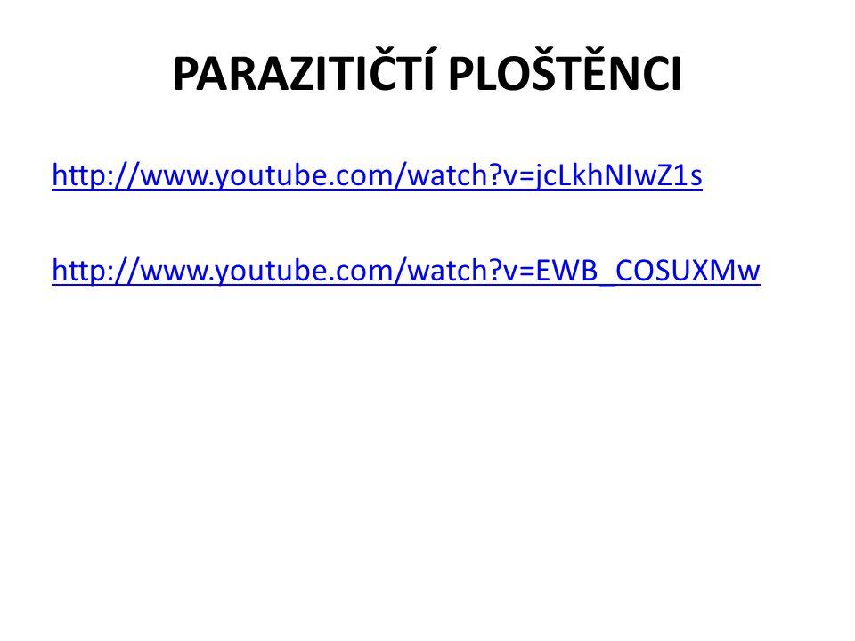 PARAZITIČTÍ PLOŠTĚNCI http://www.youtube.com/watch?v=jcLkhNIwZ1s http://www.youtube.com/watch?v=EWB_COSUXMw