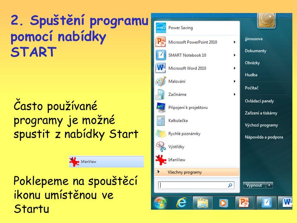2. Spuštění programu pomocí nabídky START Často používané programy je možné spustit z nabídky Start Poklepeme na spouštěcí ikonu umístěnou ve Startu