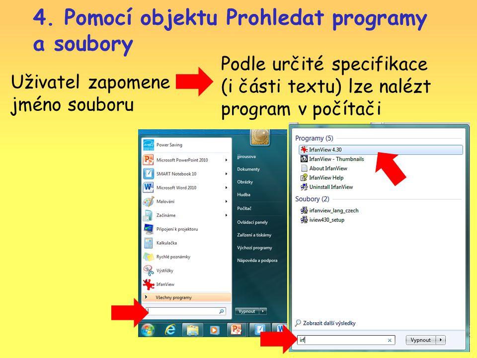 Uživatel zapomene jméno souboru Podle určité specifikace (i části textu) lze nalézt program v počítači 4.