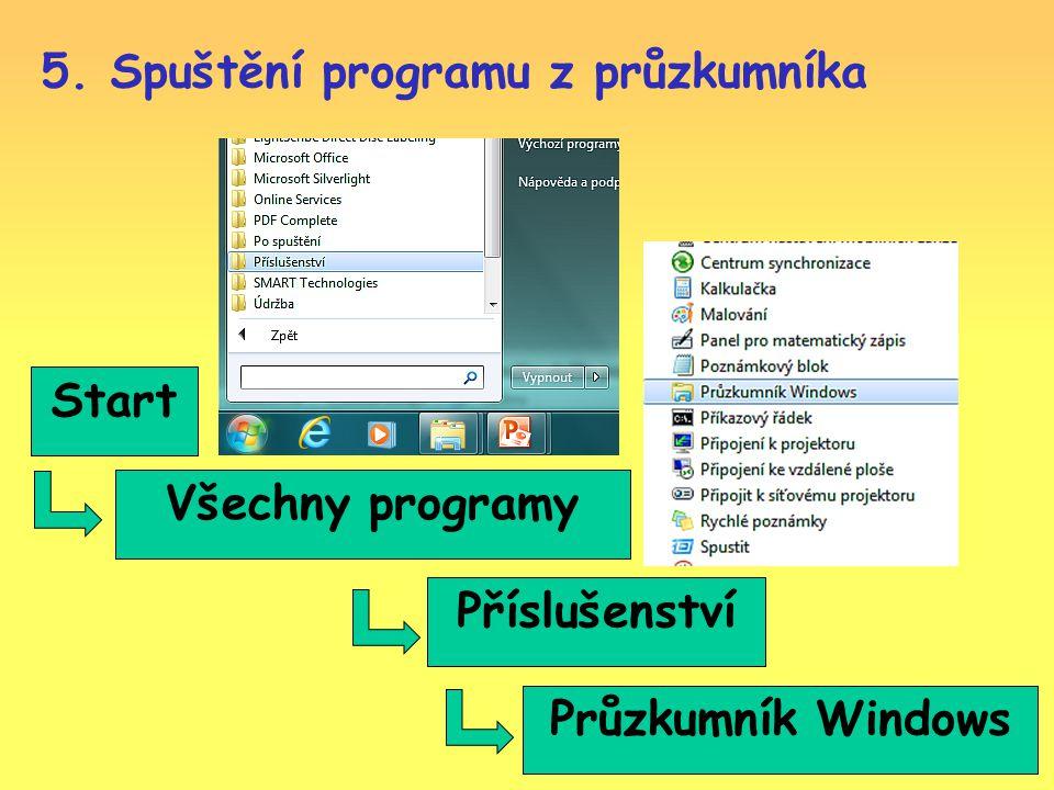 Start Všechny programy Příslušenství Průzkumník Windows 5. Spuštění programu z průzkumníka
