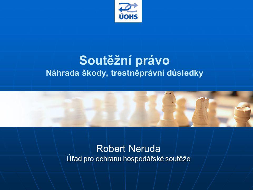 Soutěžní právo Náhrada škody, trestněprávní důsledky Robert Neruda Úřad pro ochranu hospodářské soutěže