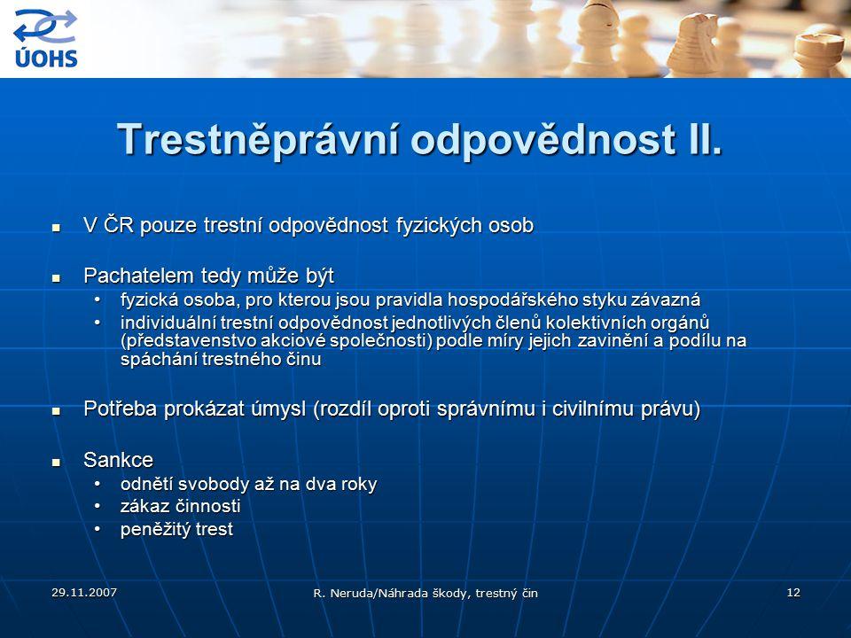 29.11.2007 R. Neruda/Náhrada škody, trestný čin 12 Trestněprávní odpovědnost II. V ČR pouze trestní odpovědnost fyzických osob V ČR pouze trestní odpo