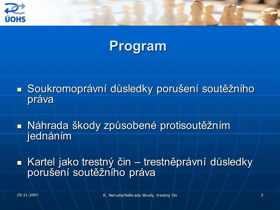 29.11.2007 R. Neruda/Náhrada škody, trestný čin 2 Program Soukromoprávní důsledky porušení soutěžního práva Soukromoprávní důsledky porušení soutěžníh