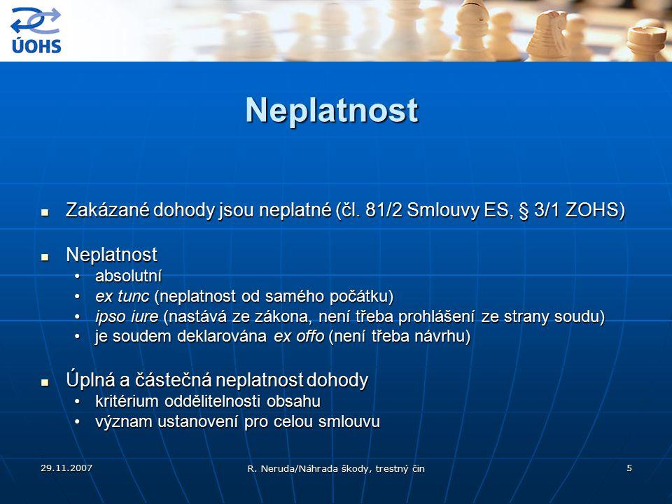 29.11.2007 R. Neruda/Náhrada škody, trestný čin 5 Neplatnost Zakázané dohody jsou neplatné (čl. 81/2 Smlouvy ES, § 3/1 ZOHS) Zakázané dohody jsou nepl