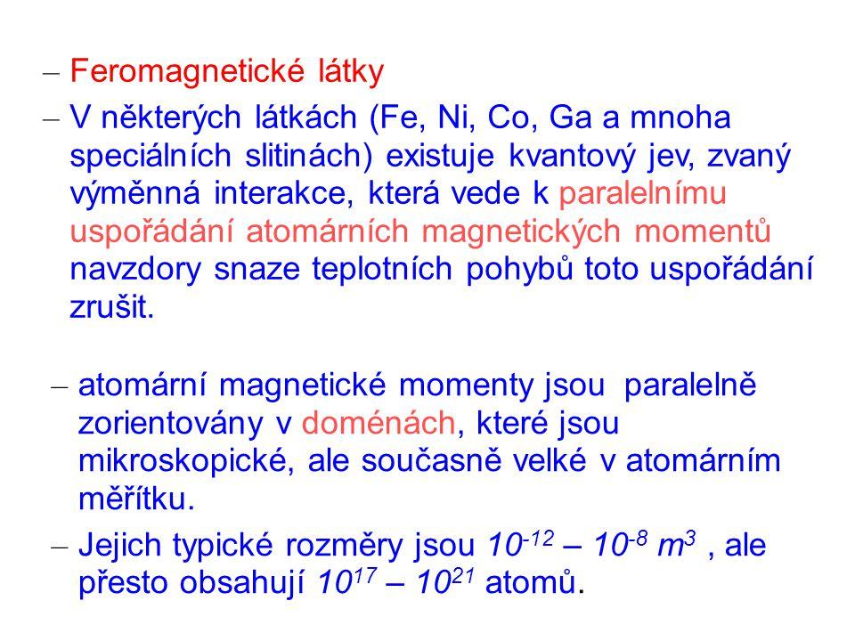 – Feromagnetické látky – V některých látkách (Fe, Ni, Co, Ga a mnoha speciálních slitinách) existuje kvantový jev, zvaný výměnná interakce, která vede k paralelnímu uspořádání atomárních magnetických momentů navzdory snaze teplotních pohybů toto uspořádání zrušit.