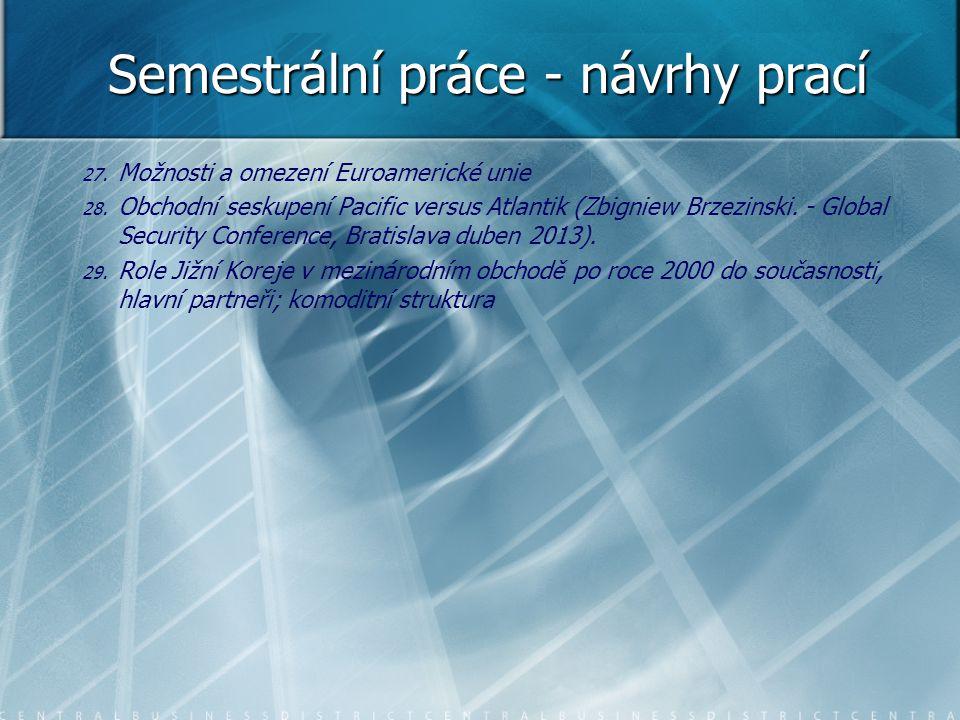 Semestrální práce - návrhy prací 27. 27. Možnosti a omezení Euroamerické unie 28. 28. Obchodní seskupení Pacific versus Atlantik (Zbigniew Brzezinski.