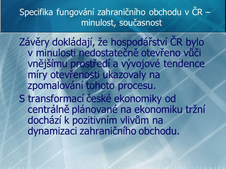 Specifika fungování zahraničního obchodu v ČR – minulost, současnost Závěry dokládají, že hospodářství ČR bylo v minulosti nedostatečně otevřeno vůči