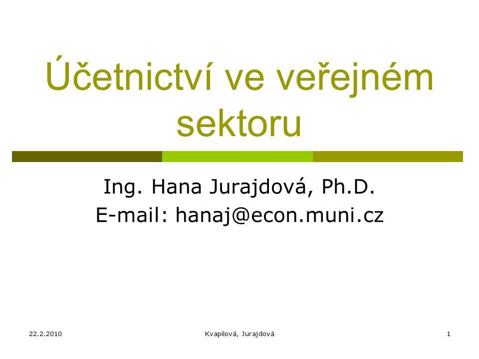 22.2.2010Kvapilová, Jurajdová1 Účetnictví ve veřejném sektoru Ing.