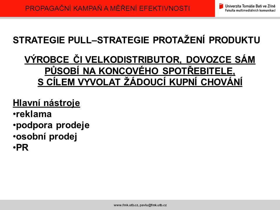 PROPAGAČNÍ KAMPAŇ A MĚŘENÍ EFEKTIVNOSTI www.fmk.utb.cz, pavlu@fmk.utb.cz STRATEGIE PULL–STRATEGIE PROTAŽENÍ PRODUKTU VÝROBCE ČI VELKODISTRIBUTOR, DOVO