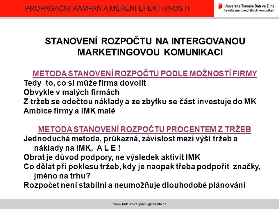 PROPAGAČNÍ KAMPAŇ A MĚŘENÍ EFEKTIVNOSTI www.fmk.utb.cz, pavlu@fmk.utb.cz STANOVENÍ ROZPOČTU NA INTERGOVANOU MARKETINGOVOU KOMUNIKACI METODA STANOVENÍ