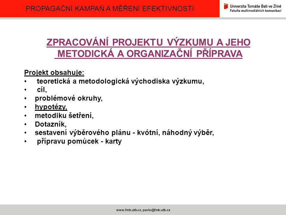 PROPAGAČNÍ KAMPAŇ A MĚŘENÍ EFEKTIVNOSTI www.fmk.utb.cz, pavlu@fmk.utb.cz ZPRACOVÁNÍ PROJEKTU VÝZKUMU A JEHO METODICKÁ A ORGANIZAČNÍ PŘÍPRAVA Projekt o